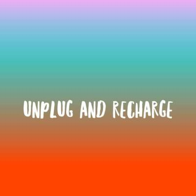 Unplug and Recharge