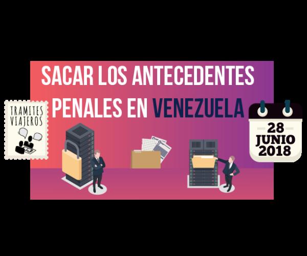 Sacar los antecedentes penales en venezuela