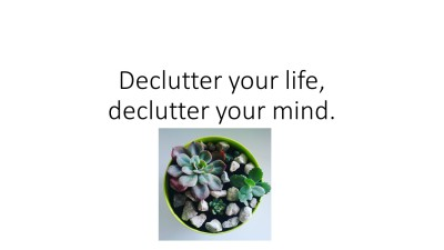 Declutter Your Life, Declutter your mind.