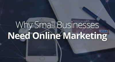 Ten Reasons Why Small Businesses Need Online Marketing