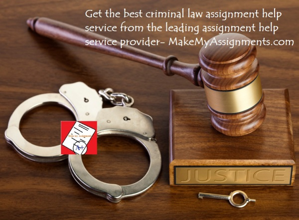 Get the best criminal law assignment help service from the leading assignment help service provider- MakeMyAssignments.com, criminal law assignment help, criminal law homework help, criminal law assignment, make my criminal law assignment