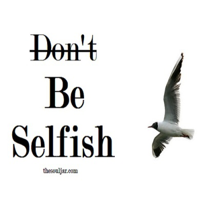 be selfish