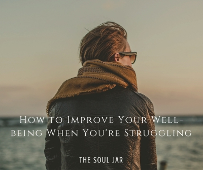 How to Improve Your Well-being When You're Struggling