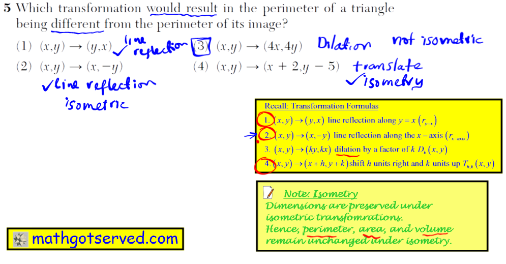 Jan 2016 NY Regents Geometry Common core Which transformation would result in the perimeter of a triangle being different from the perimeter of its image? (1) (x,y) → (y,x) (3) (x,y) → (4x,4y) (2) (x,y) → (x, y) (4) (x,y) → (x  2,y   5)