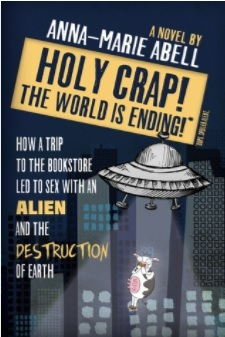 Book Review: Holy Crap! The World Is Ending! by Anna-Marie Abell