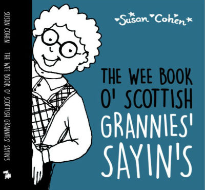 The Wee Book O' Scottish Grannies' Sayin's by Susan Cohen