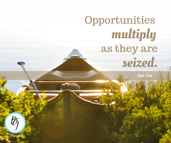 Opportunities multiply as they are seized.