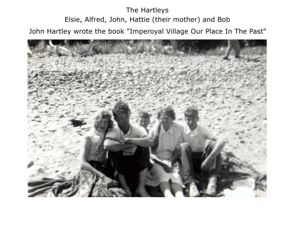 "the Hartley family: Elsie, Alfred, John, Hattie (their mother) and Bob John Hartley wrote the book ""Imperoyal Village Our Place In The Past"""