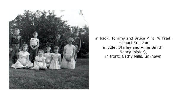 in back: Tommy and Bruce Mills, Wilfred, Michael Sullivan middle: Shirley and Annie Smith, Nancy (sister) in front: Cathy Mills, unknown