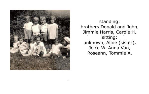 standing: brothers Donald and John, Jimmie Harris, Carole H. sitting: unknown, Aline (sister), Joyce W., Anna Van, Roseann, Tommie A.