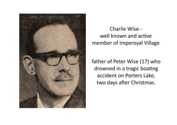 Charlie Wise well known and active member of Imperoyal Village, father of Peter Wise (17) who drowned in a tragic boating accident on Porter Lake, two days after Christmas