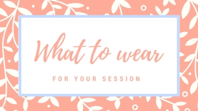 What to wear to your upcoming session