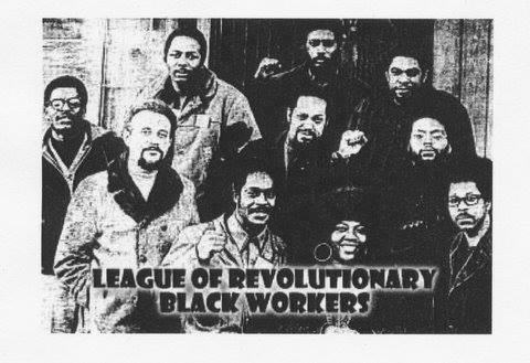 The League of Revolutionary Black Workers aka Dodge Revolutionary Union Movement........