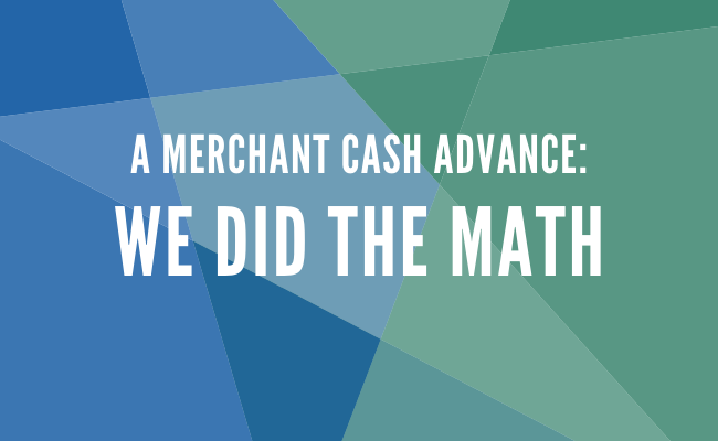 A Merchant Cash Advance Loan: we did the math