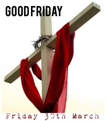 Good Friday - Friday 30th March 2018
