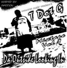 "T.Dot G ""Da Outside Looking In"""