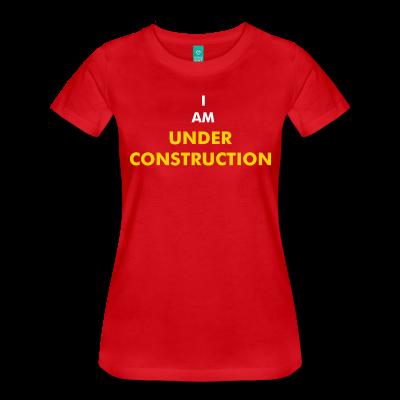 """Women's """"I AM UNDER CONSTRUCTION"""" T-Shirt"""