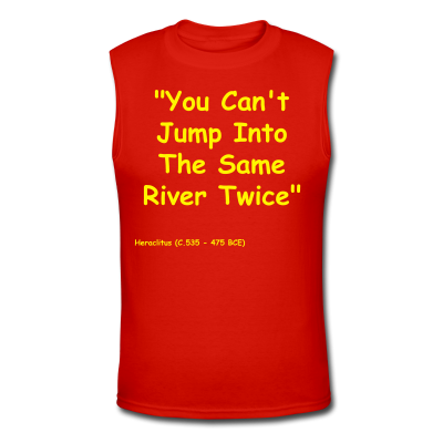 """In Motion Collection Muscle Shirt Red """"You Cant Jump Into The Same River Twice"""""""