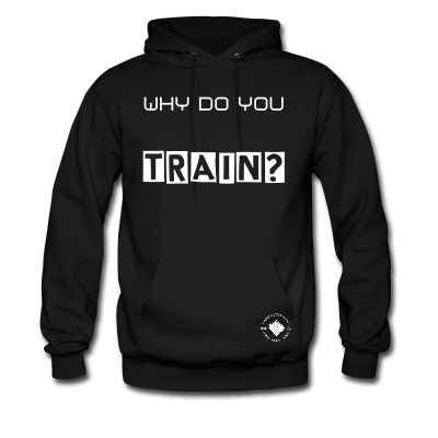 """Men's """"Why Do you Train?"""" Hoodie"""