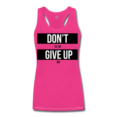 Dont You Dare Give Up now Women's Bamboo Performance Tank by ALL Sport - Women's Bamboo Performance Tank by ALL Sport Design  Dont You Dare Give Up now Women's Bamboo Performance Tank by ALL Sport - Women's Bamboo Performance Tank by ALL Sport Front  Dont You Dare Give Up now Women's Bamboo Performance Tank by ALL Sport - Women's Bamboo Performance Tank by ALL Sport Back   Dont You Dare Give Up now Women's Bamboo Performance Tank by ALL Sport