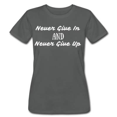 Never Give In Never Give Up Women's T-Shirt by American Apparel
