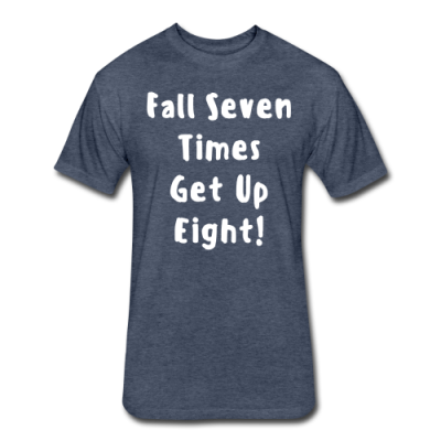Fall Seven Time Get Eight Fitted Cotton/Poly T-Shirt by Next Level