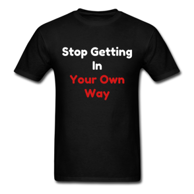 Stop Getting In Your Own Way / Mens T-Shirt