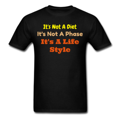 "It's Not A Diet, It's Not A Phase, It""s a Lifestyle"