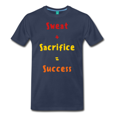 Sweat + Sacrifice = Success Men's Premium T-Shirt