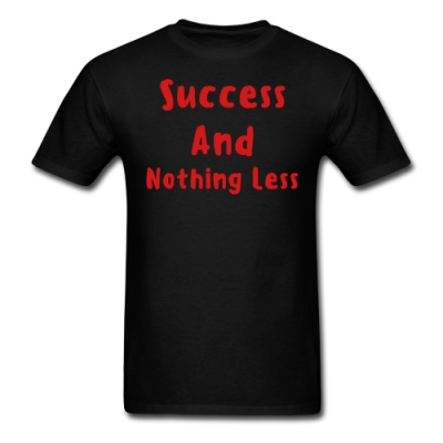 Success And Nothing Less Men's T-Shirt