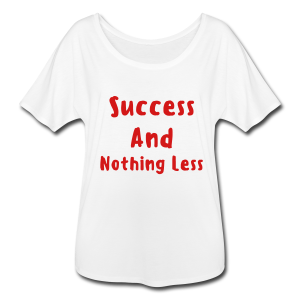 Success And Nothing Less Women's Flowy T-Shirt