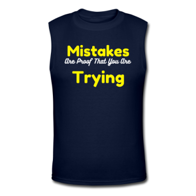 Mistakes Are Proof That You Are Trying Men's Muscle T-Shirt