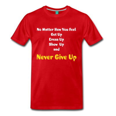 No Matter How You Feel Premium T-Shirt
