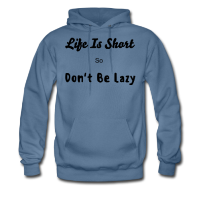 Life Is Short So Don't Be Lazy