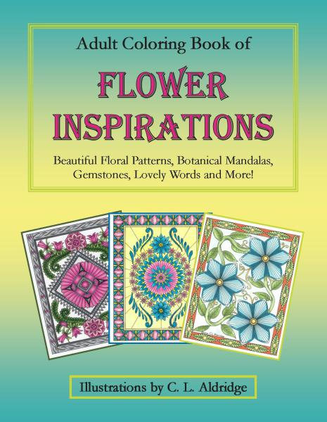 FLOWER INSPIRATIONS: Adult Coloring Book of Beautiful Floral Patterns, Botanical Mandalas, Gemstones, Lovely Words and More!