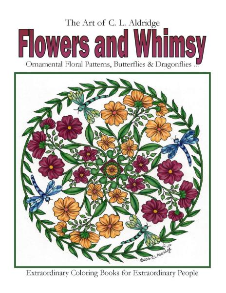 FLOWERS AND WHIMSY: Adult Coloring Book of Fun to Color Ornamental Floral Patterns, Whimsical Butterflies, Dragonflies and More!