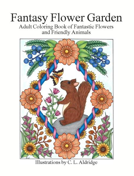 Fantasy Flower Garden, Adult Coloring Book of Fantastic Flowers and Friendly Animals