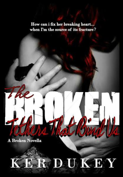 The Broken Tethers That Bind Us (The Broken Series, Novella. Book 3)