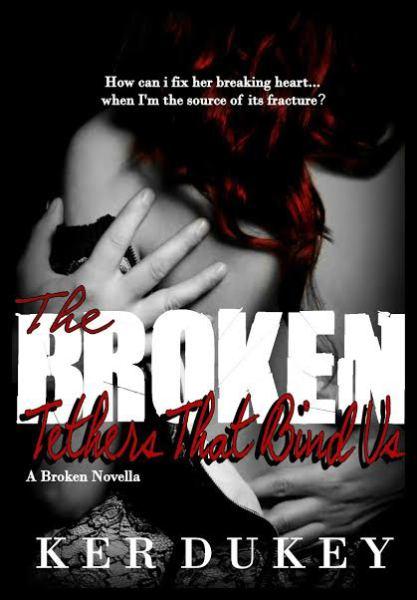 The Broken Tethers That Bind Us (The Broken Series, Novella. Book 3)