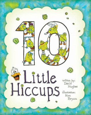 10 Little Hiccups, diez pequenos hipos, David C. Hughes, Author, Writer, Editor, Teacher, Ken Bryson, Illustrator