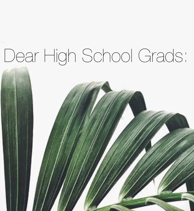 Dear High School Grads: