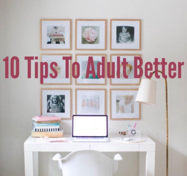 Adulting is Hard! Heres 10 Tips To Make It Easier!