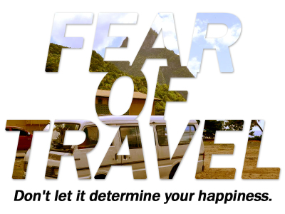 Fear of Travel - Don't Let It Determine Your Happiness