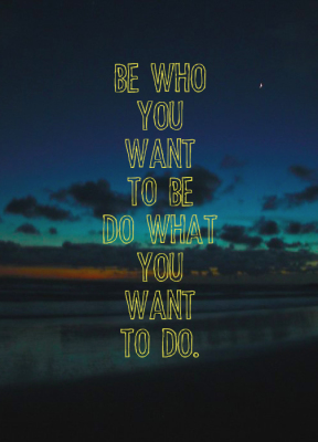 Be who you want to be, do what you want to do.  This is your life.  Live it.