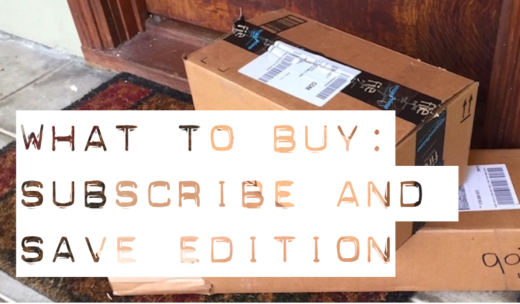 What to Buy: Amazon Subscribe and Save Edition