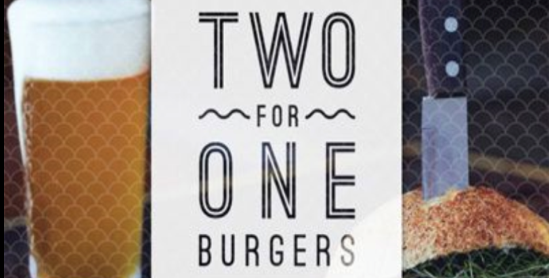 2 for 1 on all Burgers on Wednesdays