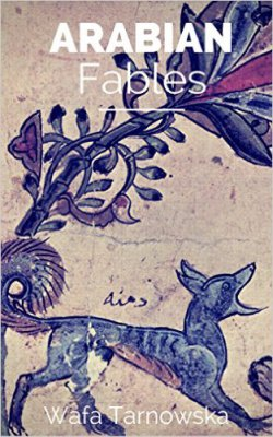 http://www.amazon.co.uk/Arabian-Fables-Wafa-Tarnowska-ebook/dp/B00N7K1F5O/ref=asap_bc?ie=UTF8