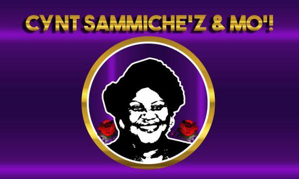 WELCOME TO CYNT SAMMICHE'Z