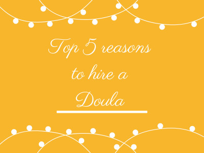 Top 5 reasons to hire a doula
