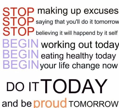 NO EXCUSES. START TODAY